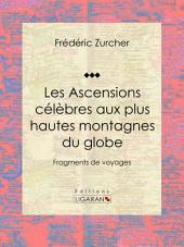 Les Ascensions célèbres aux plus hautes montagnes du globe: Fragments de voyages