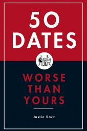 50 Dates Worse Than Yours