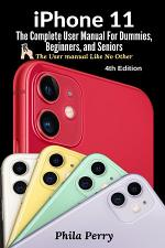 iPhone 11: The Complete User Manual For Dummies, Beginners, and Seniors (The User Manual like No Other (4th Edition))