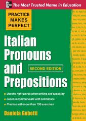 Practice Makes Perfect Italian Pronouns And Prepositions, Second Edition: Edition 2