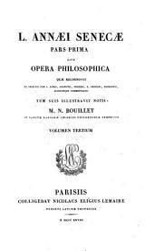 Pars Prima Sive Opera Philosophica ... Volumen Tertium: Seneca, Lucius Annaeus : 3