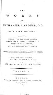 The Works of Nathaniel Lardner: Containing Credibility of the Gospel History, Jewish and Heathen Testimonies, History of Heretics, and His Sermons and Tracts : with General Chronological Tables, and Copious Indexes, Volume 1