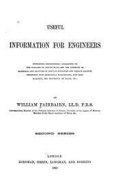Useful information for engineers: containing experimental researches on the collapse of boiler flues and the strength of materials, and lectures on popular education and various subjects connected with mechanical engineering, iron shipbuilding, the properties of steam, etc. Second series
