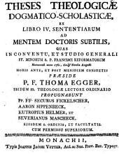 Theses theologicae dogmatico-scholasticae, ex libro IV. Sententiarum: ad mentem Doctoris Subtilis