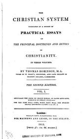 The Christian System: Unfolded in a Course of Practical Essays on the Principal Doctrines and Duties of Christianity, Volume 1