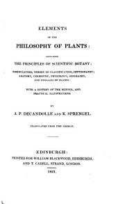 Elements of the Philosophy of Plants: Containing the Principles of Scientific Botany ... with a History of the Science, and Practical Illustrations