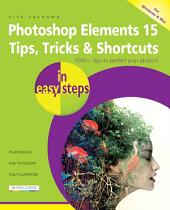 Photoshop Elements 15 Tips, Tricks & Shortcuts in easy steps: Covers versions for both PC and Mac users