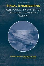 Naval Engineering:: Alternative Approaches for Organizing Cooperative Research -- Special Report 266