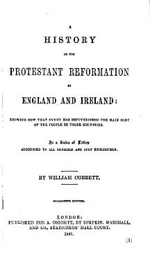 A History of the Protestant Reformation in England and Ireland   Showing how that Event Has Impoverished the Main Body of the People in Those Countries PDF