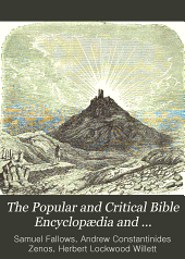 The Popular and Critical Bible Encyclopædia and Scriptural Dictionary: Fully Defining and Explaining All Religious Terms, Including Biographical, Geographical, Historical, Archæological and Doctrinal Themes, Superbly Illustrated with Over 600 Maps and Engravings