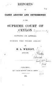 Reports of Cases Argued and Determined in the Supreme Court of Ceylon: Sitting in Appeal During the Years 1882-83