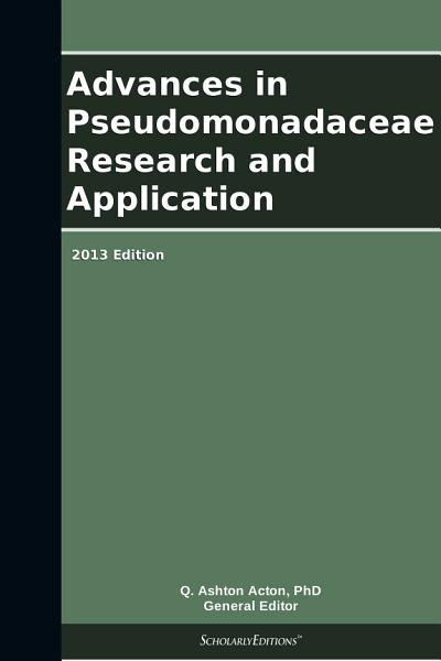 Advances in Pseudomonadaceae Research and Application  2013 Edition PDF