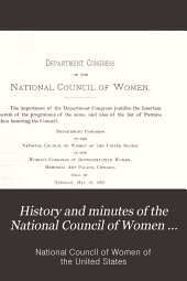 History and minutes of the National Council of Women of the United States, organized in Washington, D.C., March 31, 1888