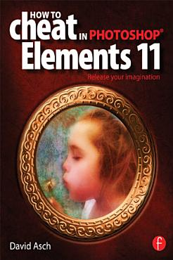 How to Cheat in Photoshop Elements 11 PDF