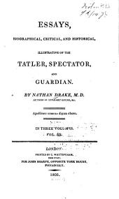Essays Biographical, Critical, and Historical, Illustrative of the Tatler, Spectator, and Guardian: Volume 3