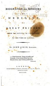 Biographical Memoirs of Medicine in Great Britain from the Revival of Literature to the Time of Harvey