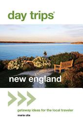 Day Trips® New England: Getaway Ideas for the Local Traveler, Edition 2