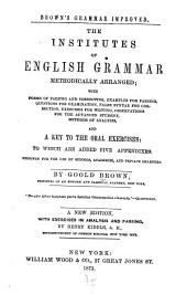The Institutes of English Grammar, Methodically Arranged: With Forms of Parsing and Correcting, Examples for Parsing, Questions for Examination, False Syntax for Correction, Exercises for Writing, Observations for the Advanced Student, Methods of Analysis, and a Key to the Oral Exercises, to which are Added Five Appendixes : Designed for the Use of Schools, Academies, and Private Learners, Book 2