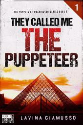 They called me THE PUPPETEER 1 (The Puppets of Washington Book 5)