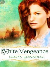 White Vengeance: Book Eleven of Susan Edwards' White Series