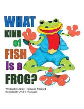 What Kind of Fish Is a Frog?