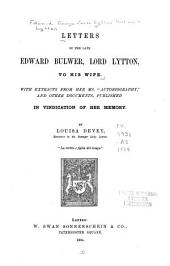 "Letters of the Late Edward Bulwer, Lord Lytton, to His Wife: With Extracts from Her Ms. ""Autobiography"" and Other Documents, Published in Vindication of Her Memory"