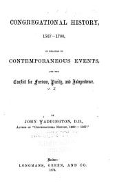 Congregational History, 1567-1700: In Relation to Contemporaneous Events, and the Conflict for Freedom, Purity, and Independence