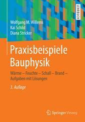 Praxisbeispiele Bauphysik: Wärme - Feuchte - Schall - Brand - Aufgaben mit Lösungen, Ausgabe 3