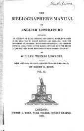 The Bibliographer's Manual of English Literature: Containing an Account of Rare, Curious, and Useful Books, Published in Or Relating to Great Britain and Ireland, from the Invention of Printing : with Bibliographical and Critical Notices, Collations of the Rarer Articles, and the Prices at which They Have Been Sold in the Present Century, Volume 2, Part 1