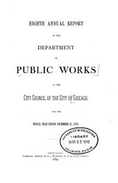 Annual Report of the Department of Public Works for the Year Ending December 31, ... to the City Council of the City of Chicago: Volume 8