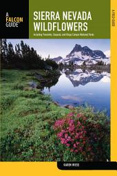 Sierra Nevada Wildflowers: A Field Guide to Common Wildflowers and Shrubs of the Sierra Nevada, including Yosemite, Sequoia, and Kings Canyon National Parks, Edition 2