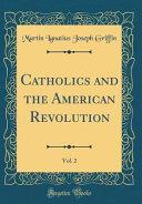Catholics and the American Revolution, Vol. 2 (Classic Reprint)