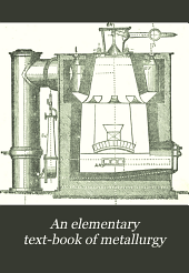 An Elementary Text-book of Metallurgy