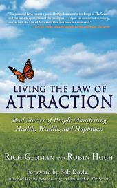 Living the Law of Attraction: Real Stories of People Manifesting Health, Wealth, and Happiness