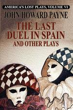 America's Lost Plays, Vol. VI: The Last Duel in Spain and Other Plays