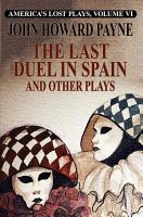 America s Lost Plays  Vol  VI  The Last Duel in Spain and Other Plays PDF
