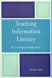Teaching Information Literacy: A Conceptual Approach