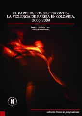 El papel de los jueces contra la violencia de pareja en Colombia, 2005-2009: Seguimietno a las sentencias proferidas por los jueces penales de circuito y por los jueces de familia en las ciudades de Cartagena, Pasto y Cali en el período comprendido entre los años 2005 y 2009