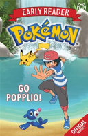 The Official Pokémon Early Reader: Go Popplio!