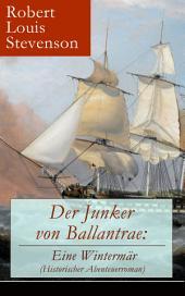 Der Junker von Ballantrae: Eine Wintermär (Historischer Abenteuerroman) - Vollständige deutsche Ausgabe: Ein Roman abenteuerlicher Schicksale