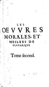 Les Oeuvres Morales Et Meslees: Volume2