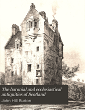 The Baronial and Ecclesiastical Antiquities of Scotland: Volume 4