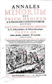Annales Minorum: seu Trium Ordinum a S. Francisco institutorum, Volume 13