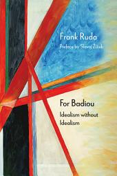 For Badiou: Idealism without Idealism