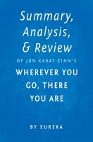 Summary  Analysis   Review of Jon Kabat Zinn   s Wherever You Go  There You Are by Eureka PDF