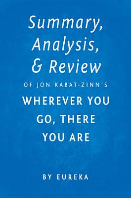 Summary, Analysis & Review of Jon Kabat-Zinn's Wherever You Go, There You Are by Eureka