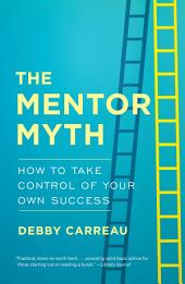 Mentor Myth: How to Take Control of Your Own Success