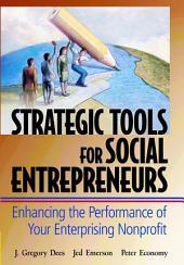 Strategic Tools for Social Entrepreneurs: Enhancing the Performance of Your Enterprising Nonprofit, Edition 2
