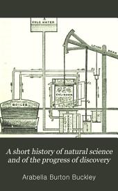 A Short History of Natural Science and of the Progress of Discovery: From the Time of the Greeks to the Present Day, for the Use of Schools and Young Persons