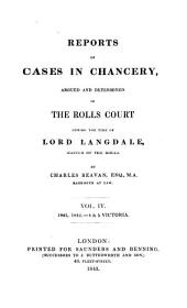 Report of Cases in Chancery: Argued and Determined in the Rolls Court During the Time of Lord Landale, Master of the Rolls, 1838-1866, Volume 4